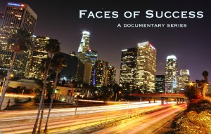 Faces of Success – A Documentary Series